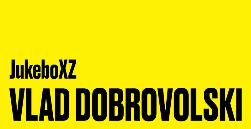 JukeboXZ : Vlad Dobrovolski