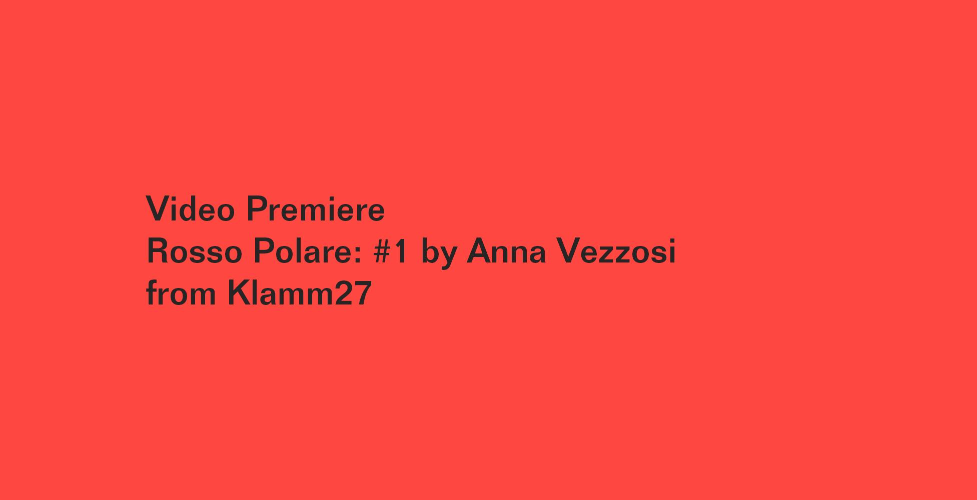 Video Premiere: Rosso Polare — No. 1 (from Klamm27)