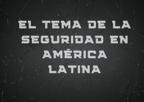El tema de la seguridad en América latina