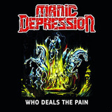 Manic Depression / Who Deals The Pain (CD)