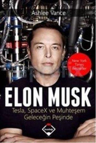 Elon Musk - Tesla, SpaceX ve Muhteşem Geleceğin Peşinde