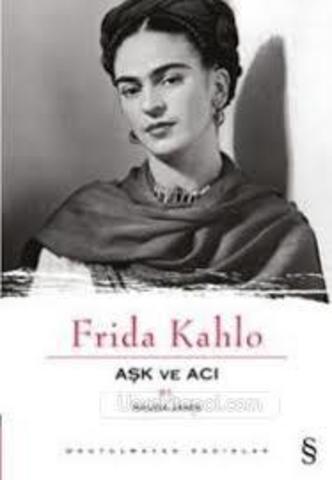 Frida Kahlo. Aşk ve Acı