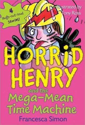 Horrid Henry and the Mega-Mean Time Machine   Francesca Simon