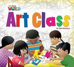 Our World 2: Rdr - Art Class (BrE)