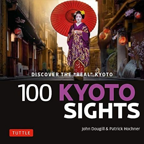 DOUGILL, JOHN: 100 Kyoto Sights: A Guide to Kyoto's Top Sights for Visitors