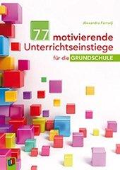 77 motivierende Unterrichtseinstiege fuer die G...