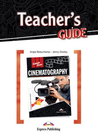 Cinematography - Кинематограф. TEACHER'S GUIDE - Книга для учителя с методичкой