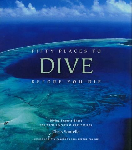Fifty Places to Dive before You Die   Chris Santella
