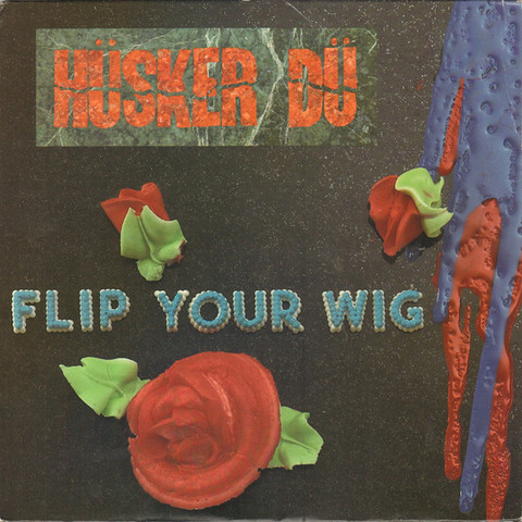 Hüsker Dü – Flip Your Wig