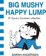 Big Mushy Happy Lump : A Sarah's Scribbles Collection