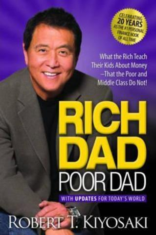 Rich Dad Poor Dad : What the Rich Teach Their Kids About Money That the Poor and Middle Class Do Not!