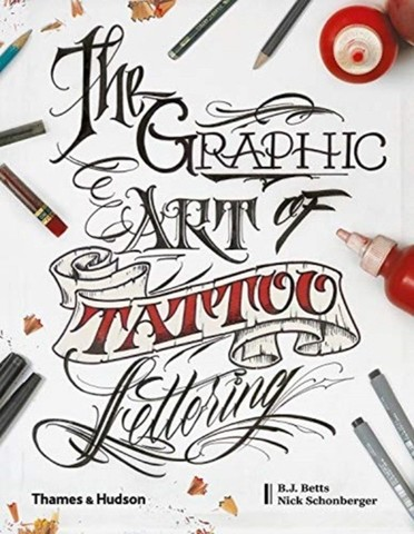 SCHONBERGER, NICHOLAS: The Graphic Art of Tattoo Lettering: A Visual Guide to Contemporary Styles an