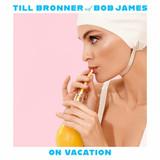 Till Bronner, Bob James / On Vacation (2LP)