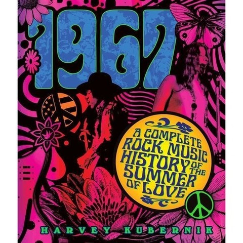 KUBERNIK, HARVEY: 1967: A Complete Rock Music History of the Summer of Love