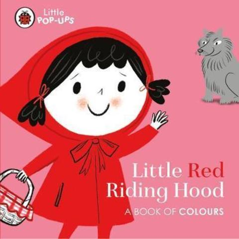 Little Pop-Ups: Little Red Riding Hood : A Book of Colours
