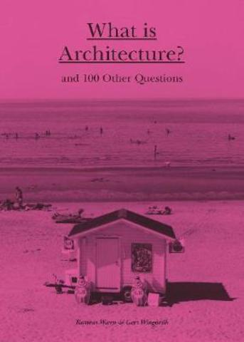 What is Architecture? : And 100 Other Questions