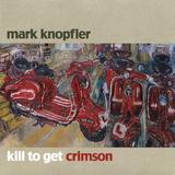 Mark Knopfler / Kill To Get Crimson (CD)
