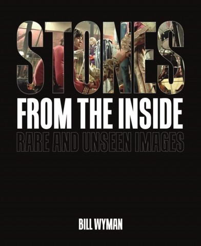 WYMAN, BILL: Stones From the Inside: Rare and Unseen Images