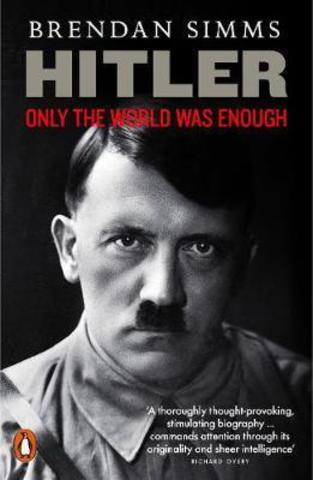 Hitler Only the World Was Enough