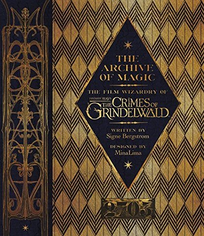 BERGSTROM, SIGNE:  The Archive of Magic: The Film Wizardry of Fantastic Beasts: The Crimes of Grinde
