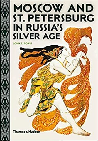 THAMES & HUDSON: Moscow and St. Petersburg in Russia's Silver Age