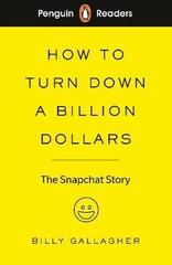 Penguin Readers Level 2: How to Turn Down a Billion Dollars : The Snapchat Story