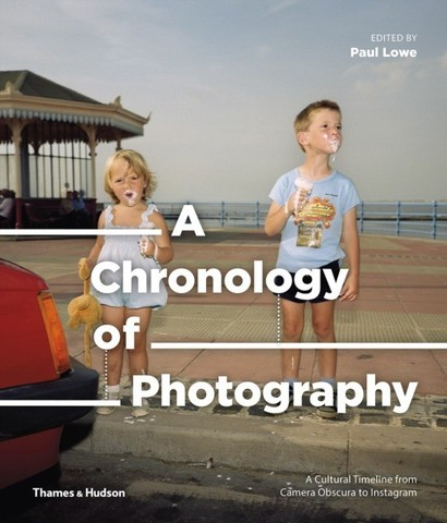 THAMES & HUDSON: A Chronology of Photography. A Cultural Timeline from Camera Obscura to Instagram