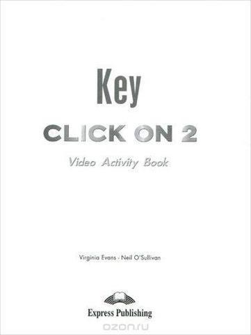 Click On 2. Video Activity Book Key. Elementary. Ответы к рабочей тетради к видеокурсу