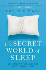 The Secret World of Sleep : Journeys Through the Nocturnal Mind