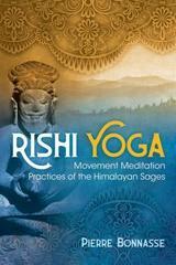 Rishi Yoga: Movement Meditation Practices of the Himalayan Sages