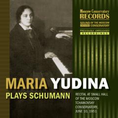Мария Юдина (фортепиано). Роберт Шуман.