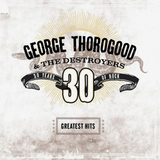 George Thorogood & The Destroyers / Greatest Hits: 30 Years Of Rock (2LP)