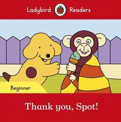 Thank you, Spot! - Ladybird Readers Beginner Level