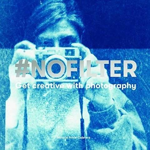 PRICE-CABRERA, NATALIA: #nofilter: Get Creative with Photography