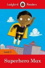 Superhero Max - Ladybird Readers Level 2