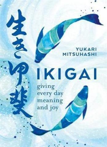 Ikigai : Giving every day meaning and joy