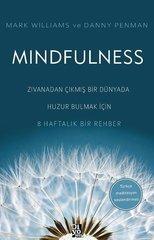 Mindfulness - Zıvanadan Çıkmış Bir Dünyada Huzur Bulmak İçin 8 Haftalık Bir Rehber