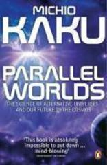 Parallel Worlds : The Science of Alternative Universes and Our Future in the Cosmos