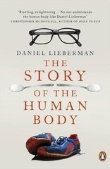 The Story of the Human Body : Evolution, Health and Disease