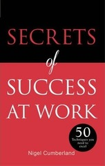 Secrets of Success at Work : 50 Techniques to Excel