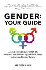 Gender: Your Guide : A Gender-Friendly Primer on What to Know, What to Say, and What to Do in the New Gender Culture