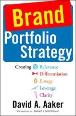 Brand Portfolio Strategy : Creating Relevance, Differentiation, Energy, Leverage, and Clarity