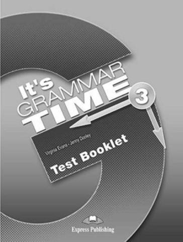 It's Grammar Time 3. Test booklet. Сборник тестовых заданий и упражнений