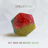 Subjective / Act One: Music For Inanimate Objects (CD)