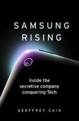 Samsung Rising : Inside the secretive company conquering Tech