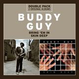 Buddy Guy / Bring 'Em In, Skin Deep (2CD)