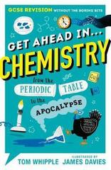 Get Ahead in ... CHEMISTRY : GCSE Revision without the boring bits, from the Periodic Table to the Apocalypse