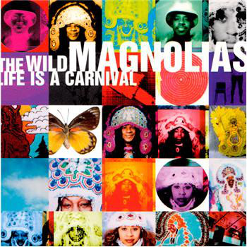 WILD MAGNOLIAS, THE: Life Is A Carnival