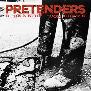 PRETENDERS, THE: Break Up The Concrete