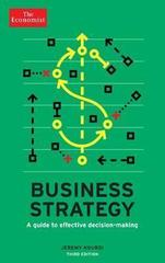 The Economist: Business Strategy 3rd edition : A guide to effective decision-making